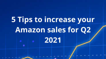 Tips to increase your Amazon sales for Q2 2021